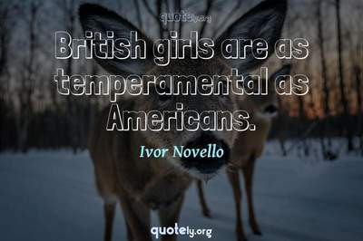 Photo Quote of British girls are as temperamental as Americans.