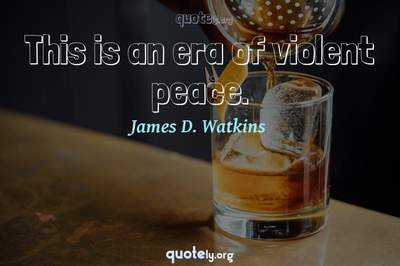 Photo Quote of This is an era of violent peace.