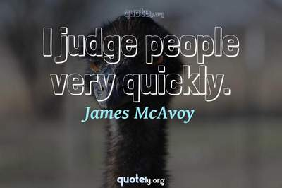 Photo Quote of I judge people very quickly.