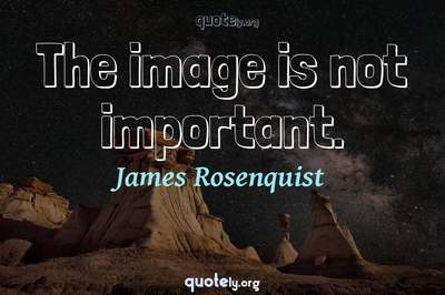 Photo Quote of The image is not important.