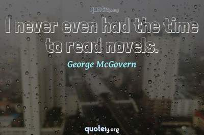 Photo Quote of I never even had the time to read novels.