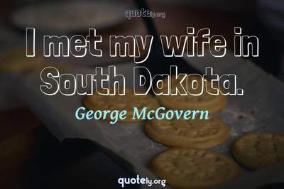 Photo Quote of I met my wife in South Dakota.