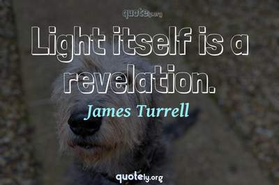 Photo Quote of Light itself is a revelation.