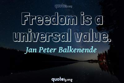 Photo Quote of Freedom is a universal value.