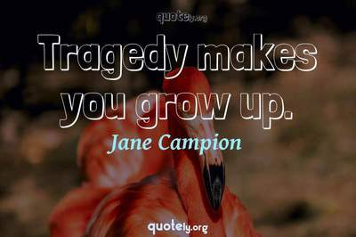 Photo Quote of Tragedy makes you grow up.