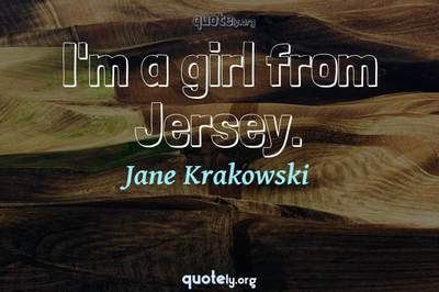 Photo Quote of I'm a girl from Jersey.