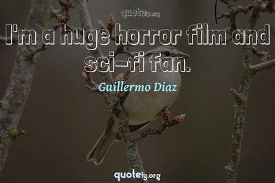 Photo Quote of I'm a huge horror film and sci-fi fan.