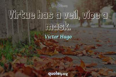 Photo Quote of Virtue has a veil, vice a mask.