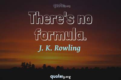 Photo Quote of There's no formula.