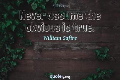 Photo Quote of Never assume the obvious is true.