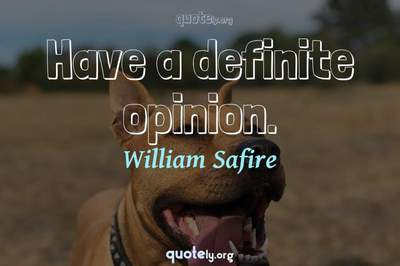 Photo Quote of Have a definite opinion.