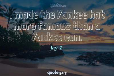 Photo Quote of I made the Yankee hat more famous than a Yankee can.