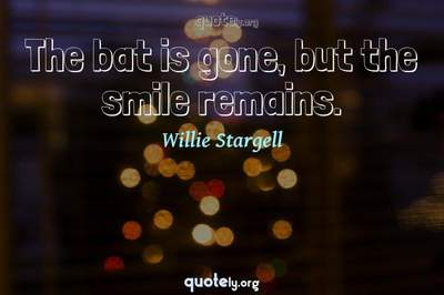 Photo Quote of The bat is gone, but the smile remains.