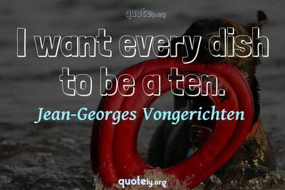 Photo Quote of I want every dish to be a ten.