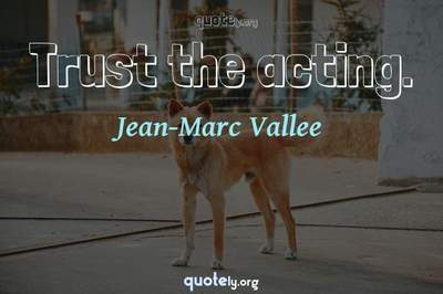 Photo Quote of Trust the acting.