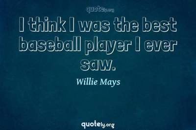Photo Quote of I think I was the best baseball player I ever saw.