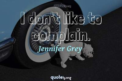 Photo Quote of I don't like to complain.