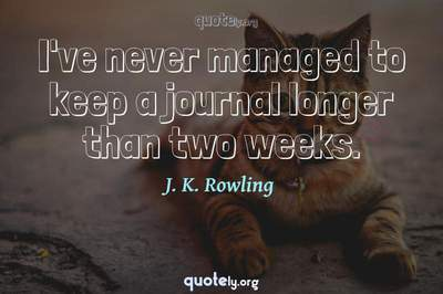 Photo Quote of I've never managed to keep a journal longer than two weeks.