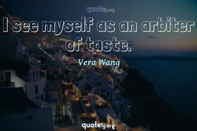 Photo Quote of I see myself as an arbiter of taste.