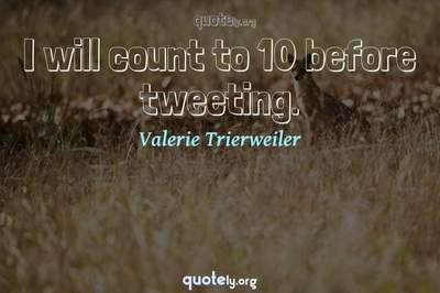 Photo Quote of I will count to 10 before tweeting.