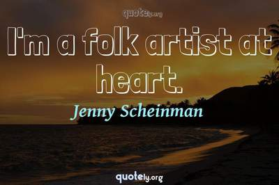 Photo Quote of I'm a folk artist at heart.