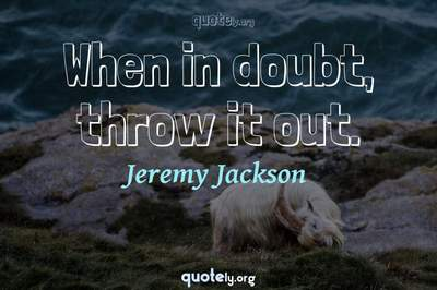 Photo Quote of When in doubt, throw it out.