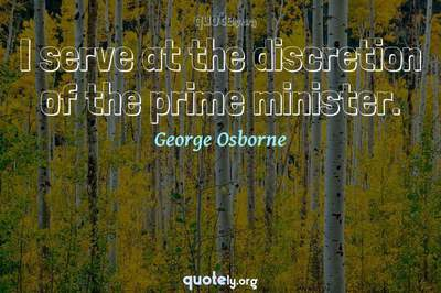 Photo Quote of I serve at the discretion of the prime minister.