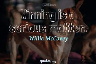Photo Quote of Winning is a serious matter.