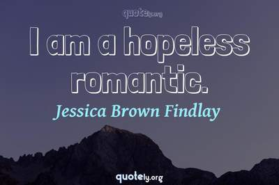 Photo Quote of I am a hopeless romantic.