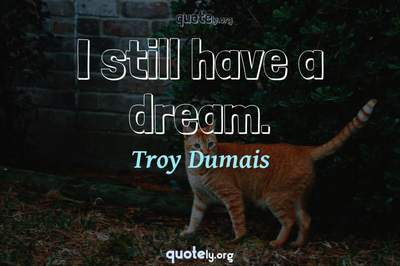 Photo Quote of I still have a dream.