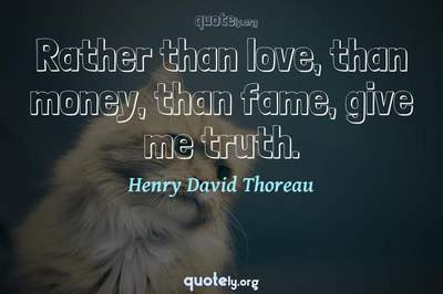 Photo Quote of Rather than love, than money, than fame, give me truth.