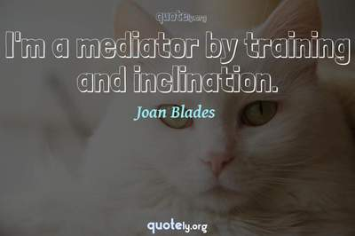 Photo Quote of I'm a mediator by training and inclination.