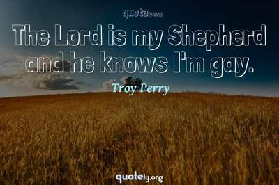 Photo Quote of The Lord is my Shepherd and he knows I'm gay.
