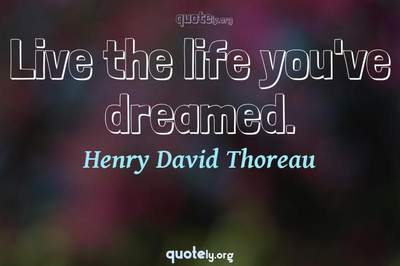 Photo Quote of Live the life you've dreamed.