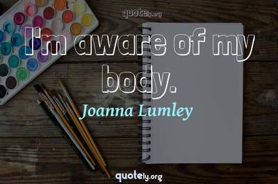 Photo Quote of I'm aware of my body.
