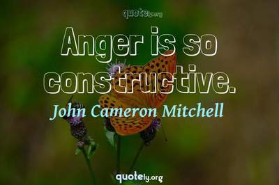 Photo Quote of Anger is so constructive.
