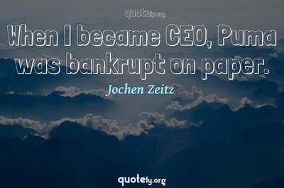Photo Quote of When I became CEO, Puma was bankrupt on paper.
