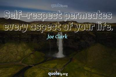 Photo Quote of Self-respect permeates every aspect of your life.
