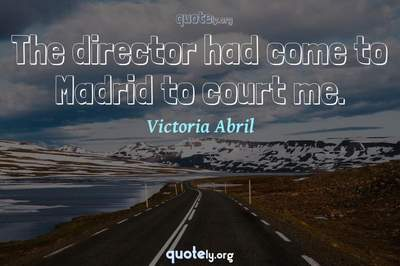 Photo Quote of The director had come to Madrid to court me.