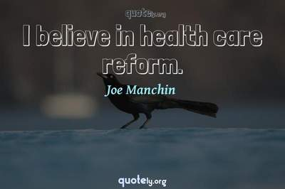 Photo Quote of I believe in health care reform.
