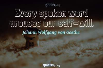 Photo Quote of Every spoken word arouses our self-will.