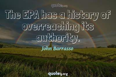 Photo Quote of The EPA has a history of overreaching its authority.