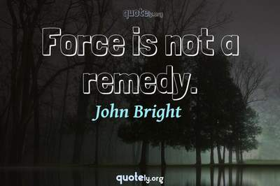 Photo Quote of Force is not a remedy.