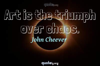 Photo Quote of Art is the triumph over chaos.