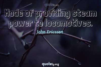 Photo Quote of Mode of providing steam power to locomotives.