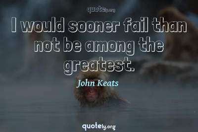 Photo Quote of I would sooner fail than not be among the greatest.