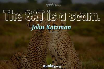Photo Quote of The SAT is a scam.