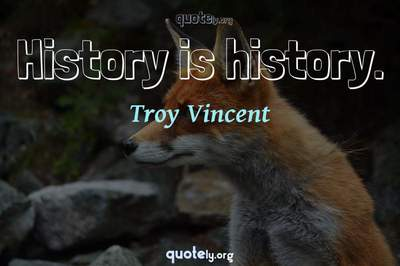 Photo Quote of History is history.