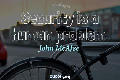 Photo Quote of Security is a human problem.