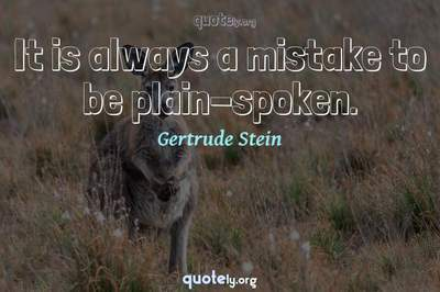 Photo Quote of It is always a mistake to be plain-spoken.
